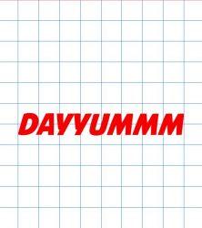 DAYYUMMM